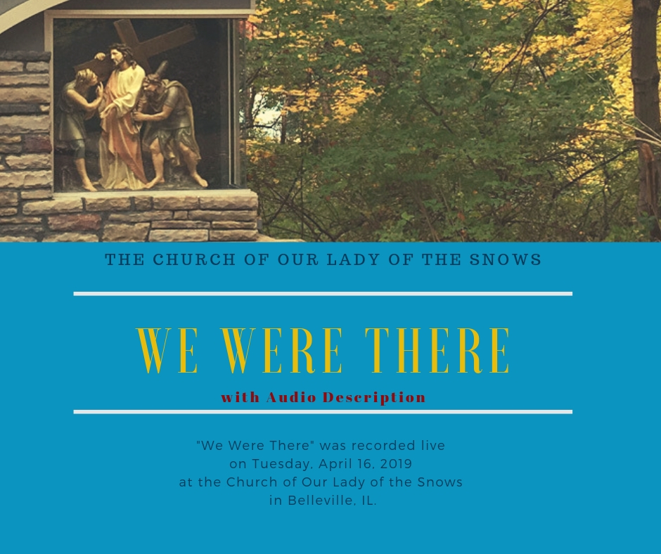 "The Church of Our Lady of the Snows/ We Were There/ with Audio Description/""We Were There"" was recorded live on Tuesday, April 16, 2019 at the Church of Our Lady of the Snows in Belleville, IL."